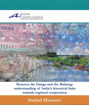 Between the Ganga and the Mekong: Understanding of India's historical links towards regional cooperation
