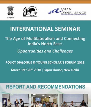 "International Seminar: ""The Age of Multilateralism and Connecting India's Northeast: Opportunities and Challenges"""