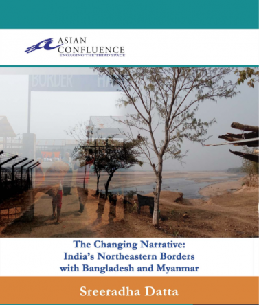 The Changing Narrative: India's Northeastern Borders with Bangladesh and Myanmar