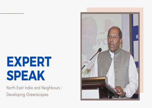Expert Speak || North East India and Neighbours : Developing Greenscapes